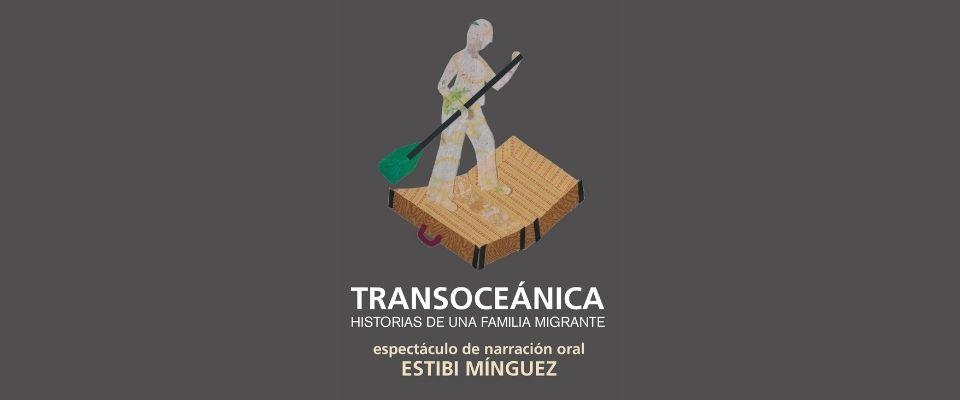 Teatro. Transoceánica: Historias de una familia migrante. EstibiMínguez